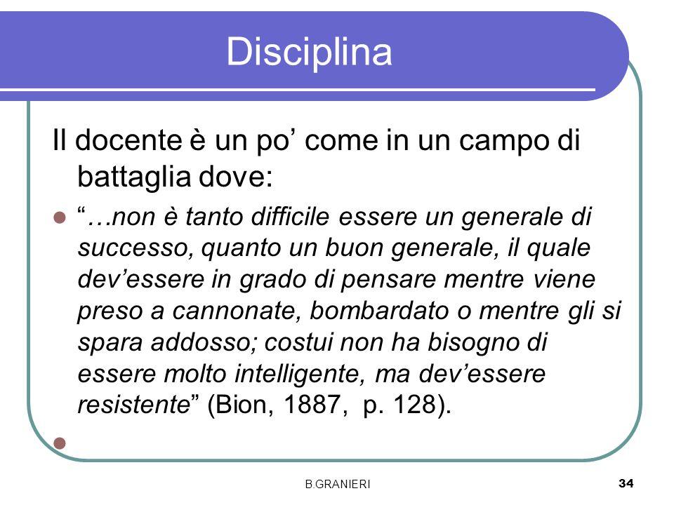 Disciplina Il docente è un po come in un campo di battaglia dove: …non è tanto difficile essere un generale di successo, quanto un buon generale, il q