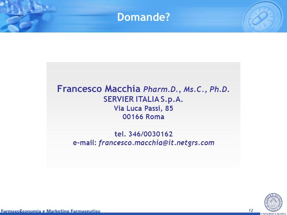 12 Francesco Macchia Pharm.D., Ms.C., Ph.D. SERVIER ITALIA S.p.A. Via Luca Passi, 85 00166 Roma tel. 346/0030162 e-mail: francesco.macchia@it.netgrs.c