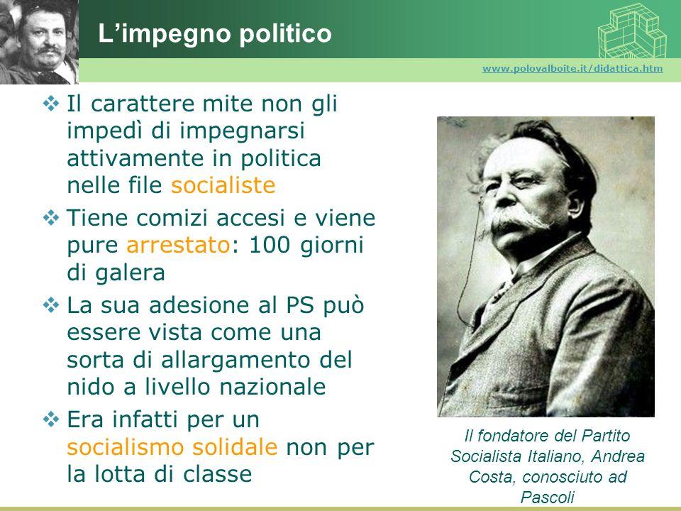 www.polovalboite.it/didattica.htm Limpegno politico Il carattere mite non gli impedì di impegnarsi attivamente in politica nelle file socialiste Tiene