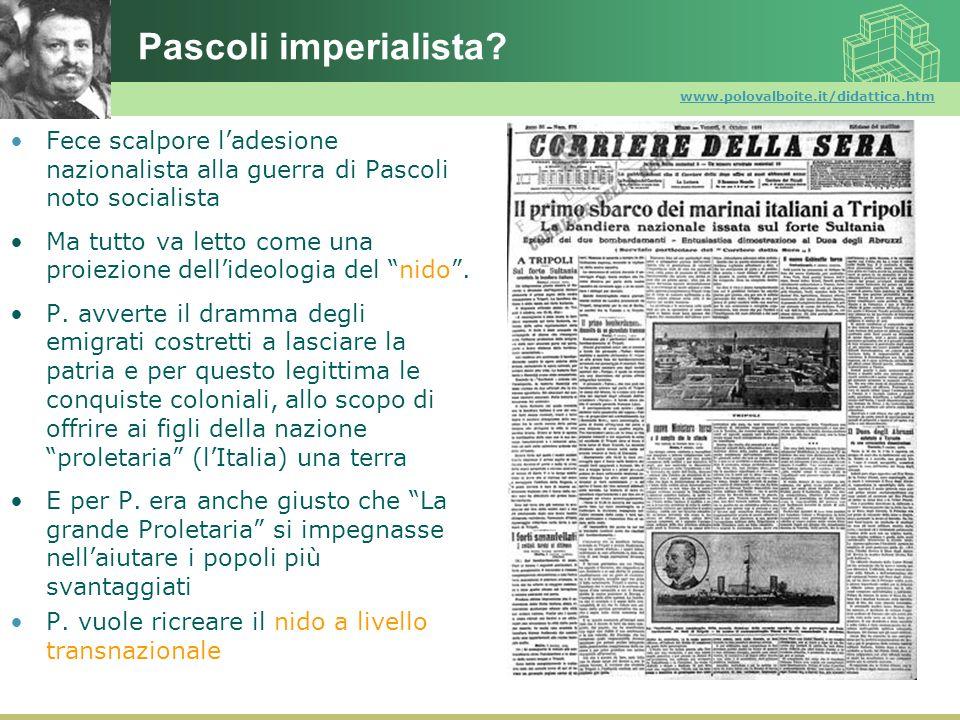 www.polovalboite.it/didattica.htm Pascoli imperialista? Fece scalpore ladesione nazionalista alla guerra di Pascoli noto socialista Ma tutto va letto