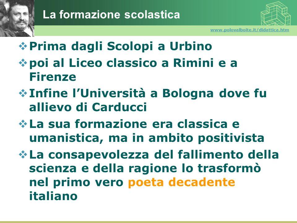 www.polovalboite.it/didattica.htm La formazione scolastica Prima dagli Scolopi a Urbino poi al Liceo classico a Rimini e a Firenze Infine lUniversità