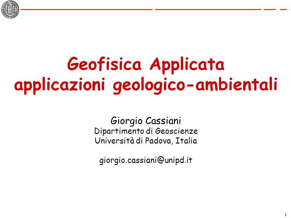1 Geofisica Applicata applicazioni geologico-ambientali Giorgio Cassiani Dipartimento di Geoscienze Università di Padova, Italia giorgio.cassiani@unip