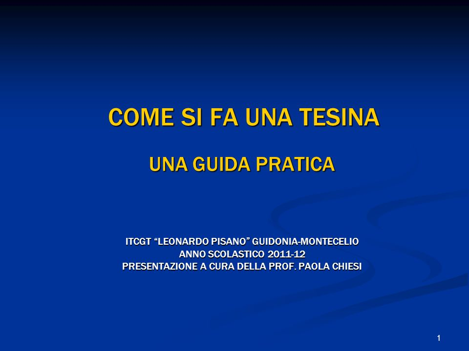 1 COME SI FA UNA TESINA UNA GUIDA PRATICA ITCGT LEONARDO PISANO GUIDONIA-MONTECELIO ANNO SCOLASTICO 2011-12 PRESENTAZIONE A CURA DELLA PROF. PAOLA CHI