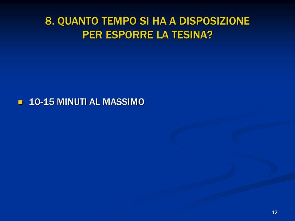 12 8. QUANTO TEMPO SI HA A DISPOSIZIONE PER ESPORRE LA TESINA? 10-15 MINUTI AL MASSIMO 10-15 MINUTI AL MASSIMO