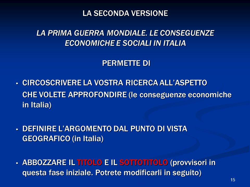15 LA SECONDA VERSIONE LA PRIMA GUERRA MONDIALE. LE CONSEGUENZE ECONOMICHE E SOCIALI IN ITALIA PERMETTE DI CIRCOSCRIVERE LA VOSTRA RICERCA ALLASPETTO