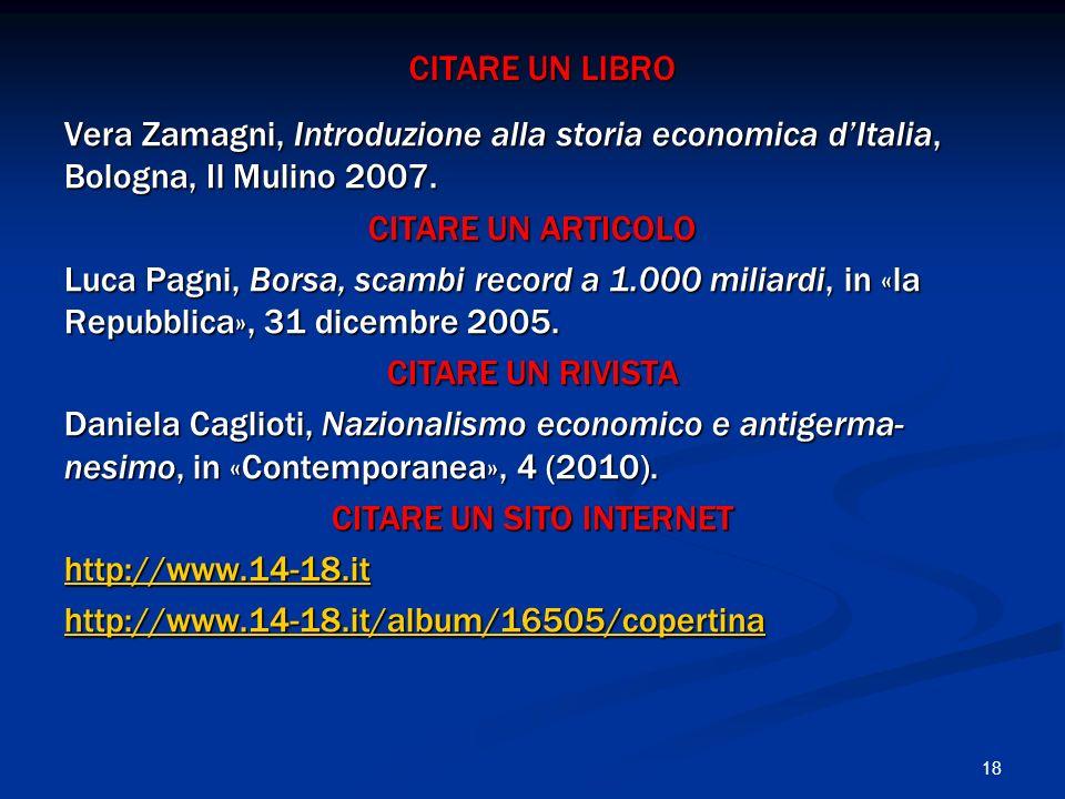 18 CITARE UN LIBRO Vera Zamagni, Introduzione alla storia economica dItalia, Bologna, Il Mulino 2007. CITARE UN ARTICOLO Luca Pagni, Borsa, scambi rec
