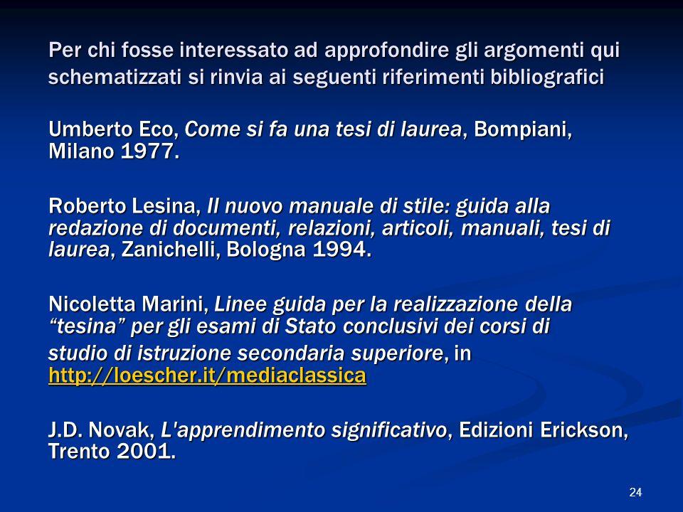 24 Per chi fosse interessato ad approfondire gli argomenti qui schematizzati si rinvia ai seguenti riferimenti bibliografici Umberto Eco, Come si fa u