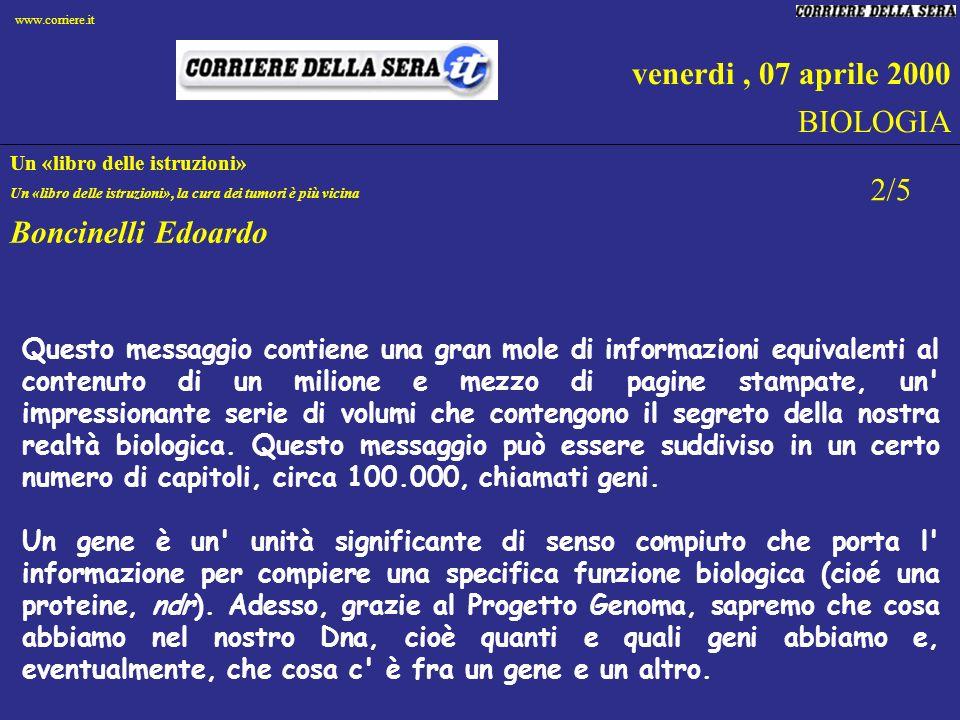 venerdi, 07 aprile 2000 BIOLOGIA Un «libro delle istruzioni» Un «libro delle istruzioni», la cura dei tumori è più vicina Boncinelli Edoardo 2/5 Quest
