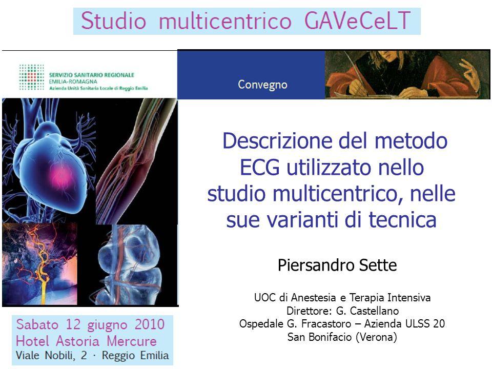 Descrizione del metodo ECG utilizzato nello studio multicentrico, nelle sue varianti di tecnica UOC di Anestesia e Terapia Intensiva Direttore: G. Cas