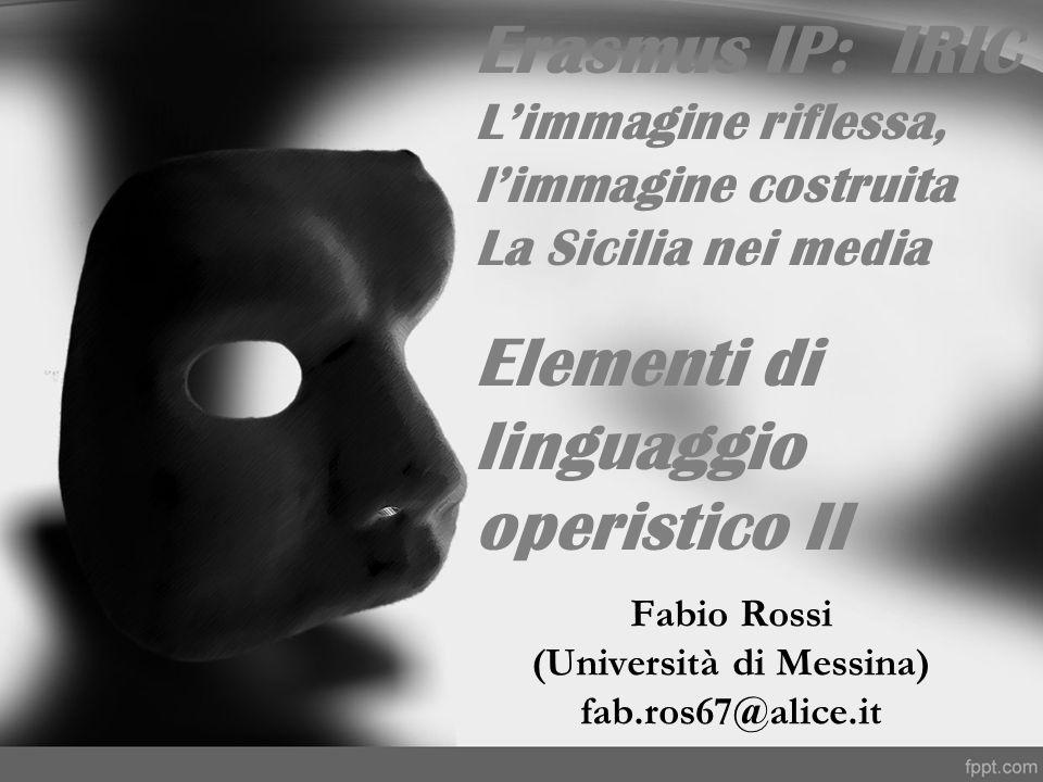 Fabio Rossi (Università di Messina) fab.ros67@alice.it Erasmus IP: IRIC Limmagine riflessa, limmagine costruita La Sicilia nei media Elementi di lingu