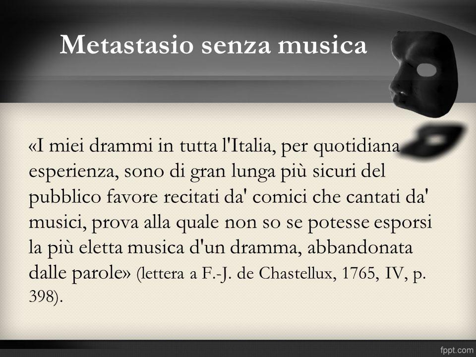 Metastasio senza musica «I miei drammi in tutta l'Italia, per quotidiana esperienza, sono di gran lunga più sicuri del pubblico favore recitati da' co