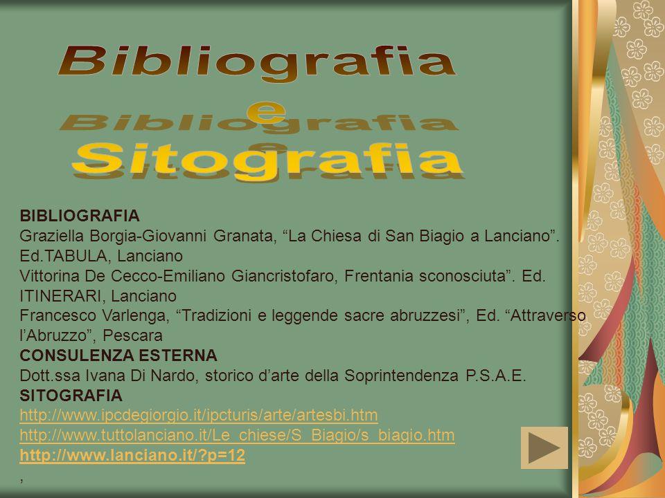 BIBLIOGRAFIA Graziella Borgia-Giovanni Granata, La Chiesa di San Biagio a Lanciano. Ed.TABULA, Lanciano Vittorina De Cecco-Emiliano Giancristofaro, Fr