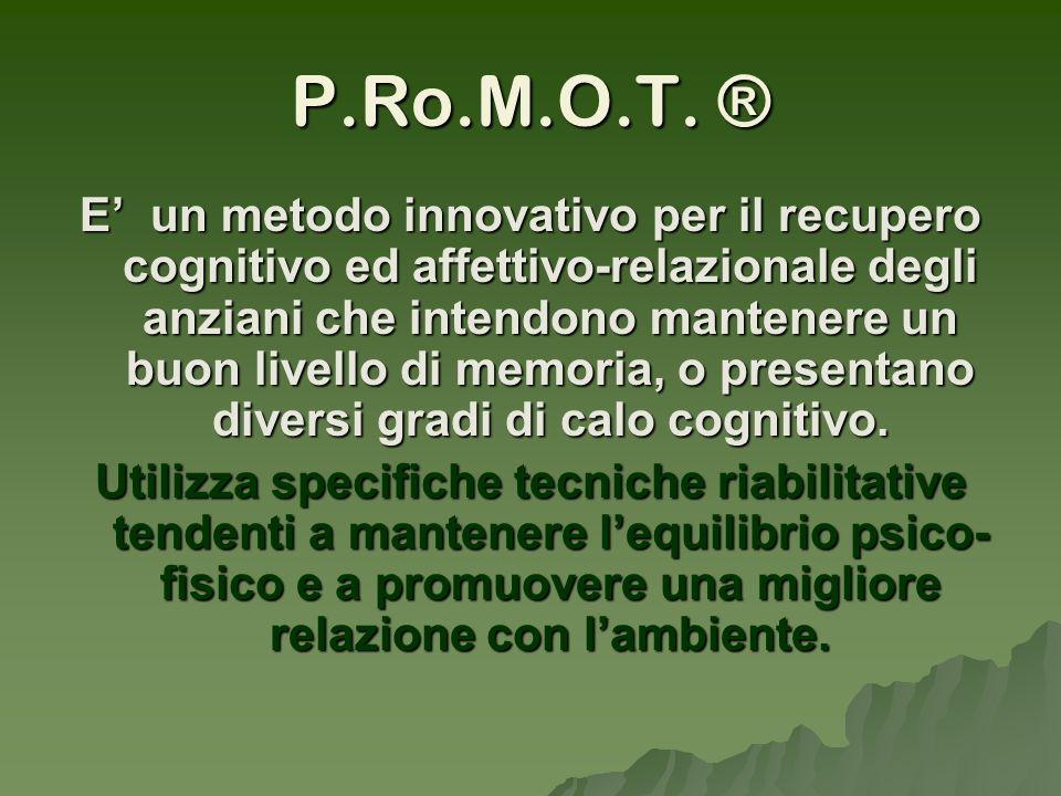 P.Ro.M.O.T. ® E un metodo innovativo per il recupero cognitivo ed affettivo-relazionale degli anziani che intendono mantenere un buon livello di memor
