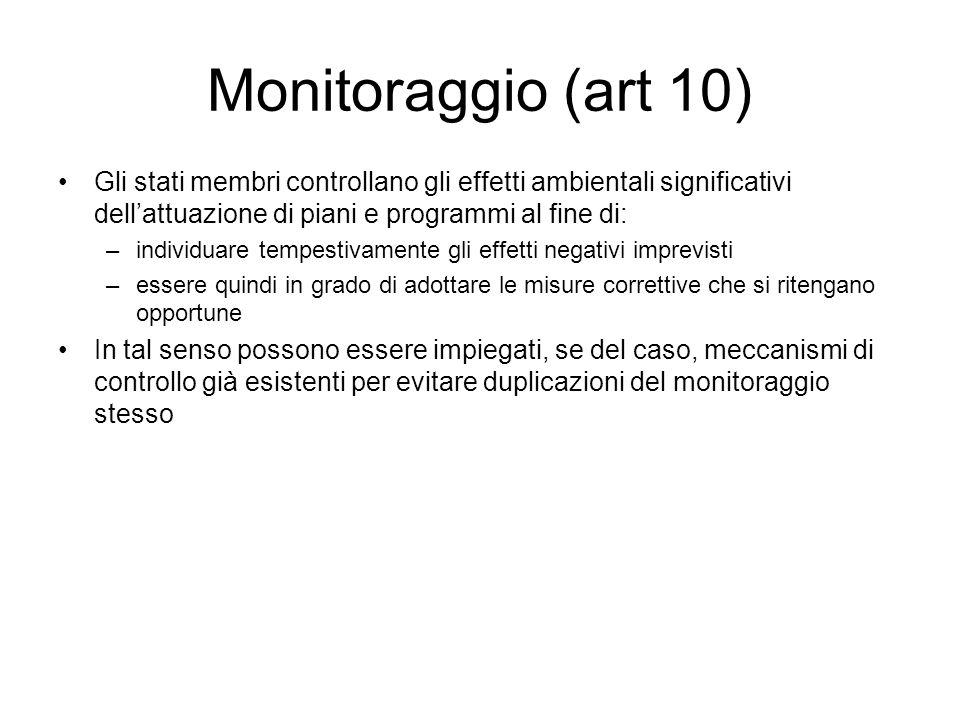 Monitoraggio (art 10) Gli stati membri controllano gli effetti ambientali significativi dellattuazione di piani e programmi al fine di: –individuare t