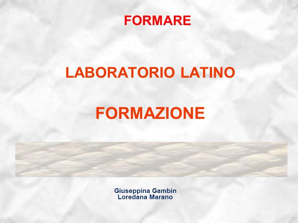 LABORATORIO LATINO FORMAZIONE Giuseppina Gambin Loredana Marano FORMARE