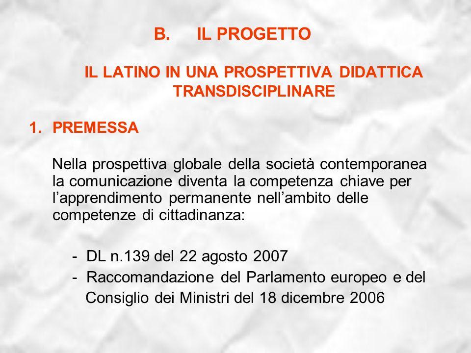 B.IL PROGETTO IL LATINO IN UNA PROSPETTIVA DIDATTICA TRANSDISCIPLINARE 1.PREMESSA Nella prospettiva globale della società contemporanea la comunicazio