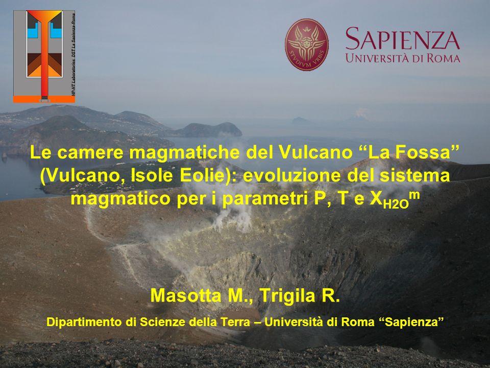 Le camere magmatiche del Vulcano La Fossa (Vulcano, Isole Eolie): evoluzione del sistema magmatico per i parametri P, T e X H2O m Masotta M., Trigila