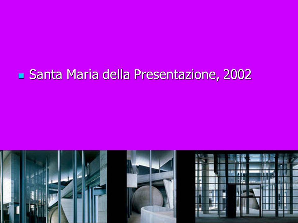 Santa Maria della Presentazione, 2002 Santa Maria della Presentazione, 2002