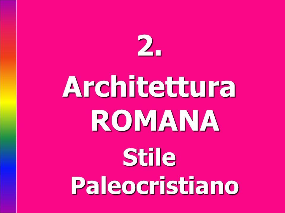 2. Architettura ROMANA Stile Paleocristiano