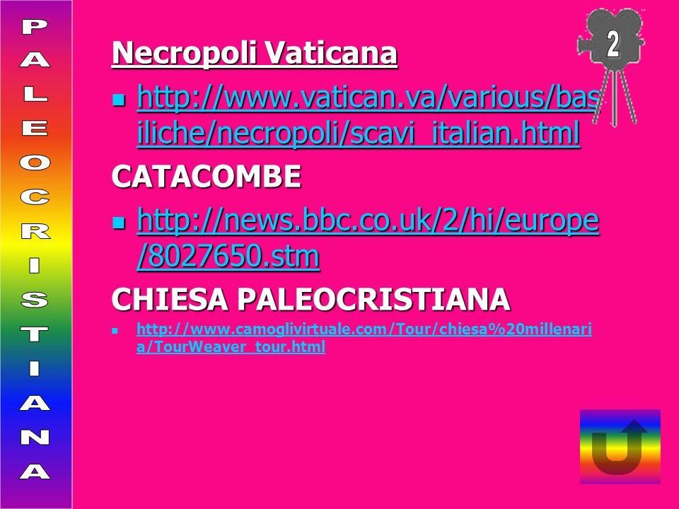 Necropoli Vaticana http://www.vatican.va/various/bas iliche/necropoli/scavi_italian.html http://www.vatican.va/various/bas iliche/necropoli/scavi_ital