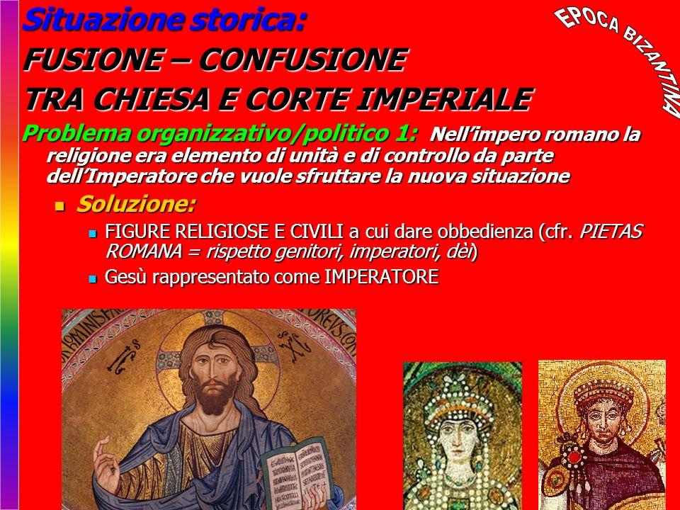 Situazione storica: FUSIONE – CONFUSIONE TRA CHIESA E CORTE IMPERIALE Problema organizzativo/politico 1: Nellimpero romano la religione era elemento d