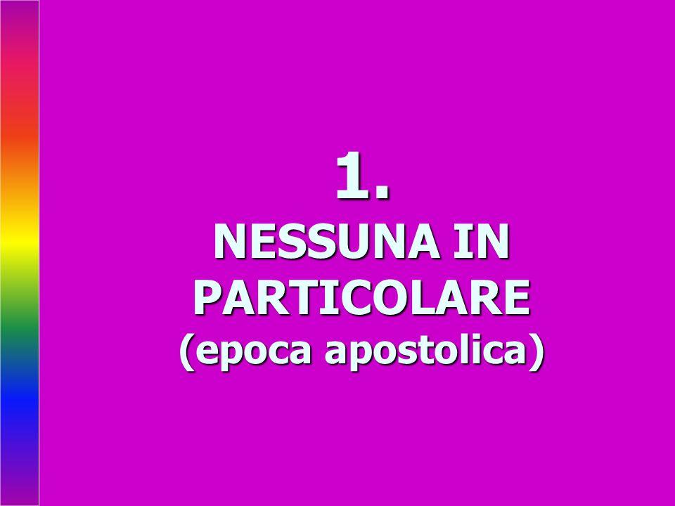 1. NESSUNA IN PARTICOLARE (epoca apostolica)