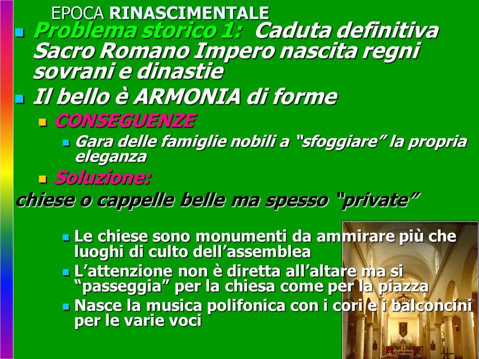 EPOCA RINASCIMENTALE Problema storico 1: Caduta definitiva Sacro Romano Impero nascita regni sovrani e dinastie Problema storico 1: Caduta definitiva