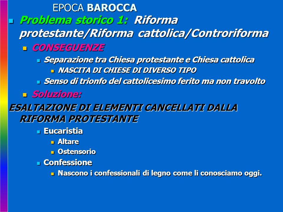 EPOCA BAROCCA Problema storico 1: Riforma protestante/Riforma cattolica/Controriforma Problema storico 1: Riforma protestante/Riforma cattolica/Contro