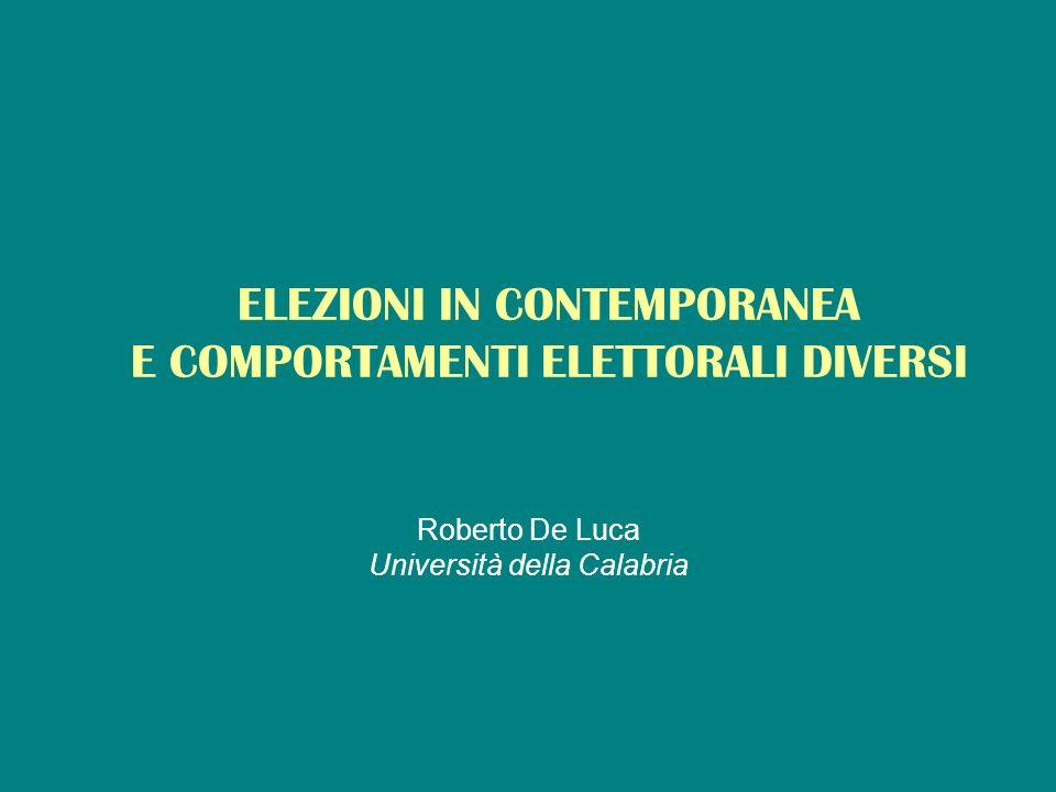 ELEZIONI IN CONTEMPORANEA E COMPORTAMENTI ELETTORALI DIVERSI Roberto De Luca Università della Calabria