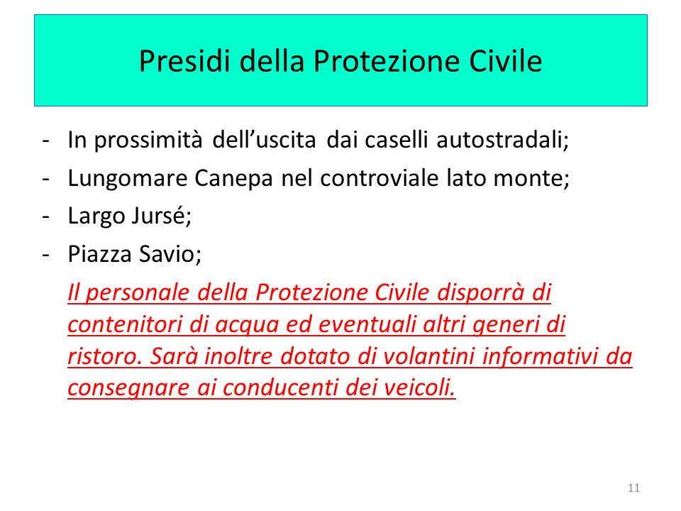 11 Presidi della Protezione Civile -In prossimità delluscita dai caselli autostradali; -Lungomare Canepa nel controviale lato monte; -Largo Jursé; -Pi