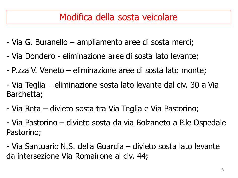 8 - Via G. Buranello – ampliamento aree di sosta merci; - Via Dondero - eliminazione aree di sosta lato levante; - P.zza V. Veneto – eliminazione aree
