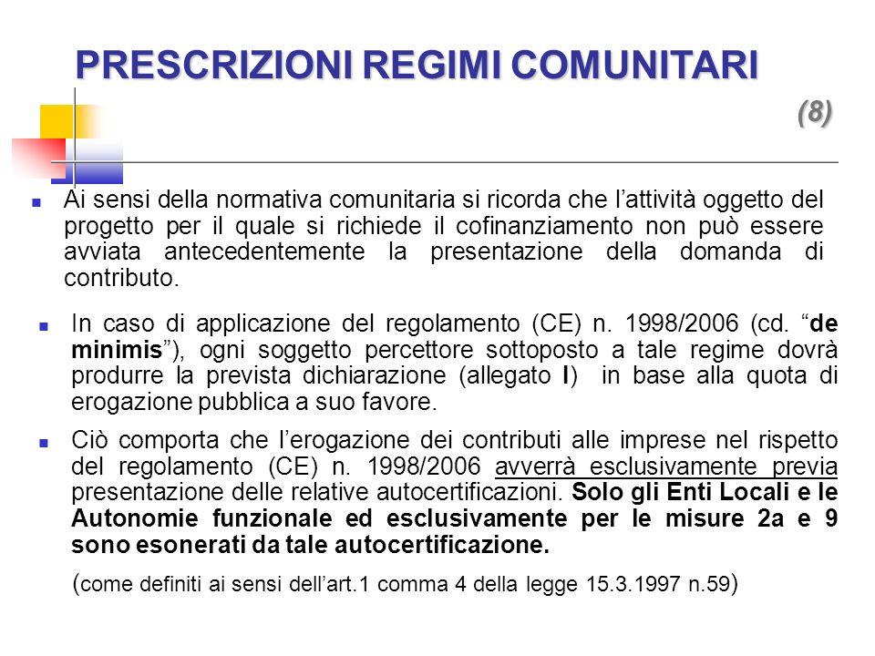 PRESCRIZIONI REGIMI COMUNITARI (8) PRESCRIZIONI REGIMI COMUNITARI (8) Ai sensi della normativa comunitaria si ricorda che lattività oggetto del progetto per il quale si richiede il cofinanziamento non può essere avviata antecedentemente la presentazione della domanda di contributo.