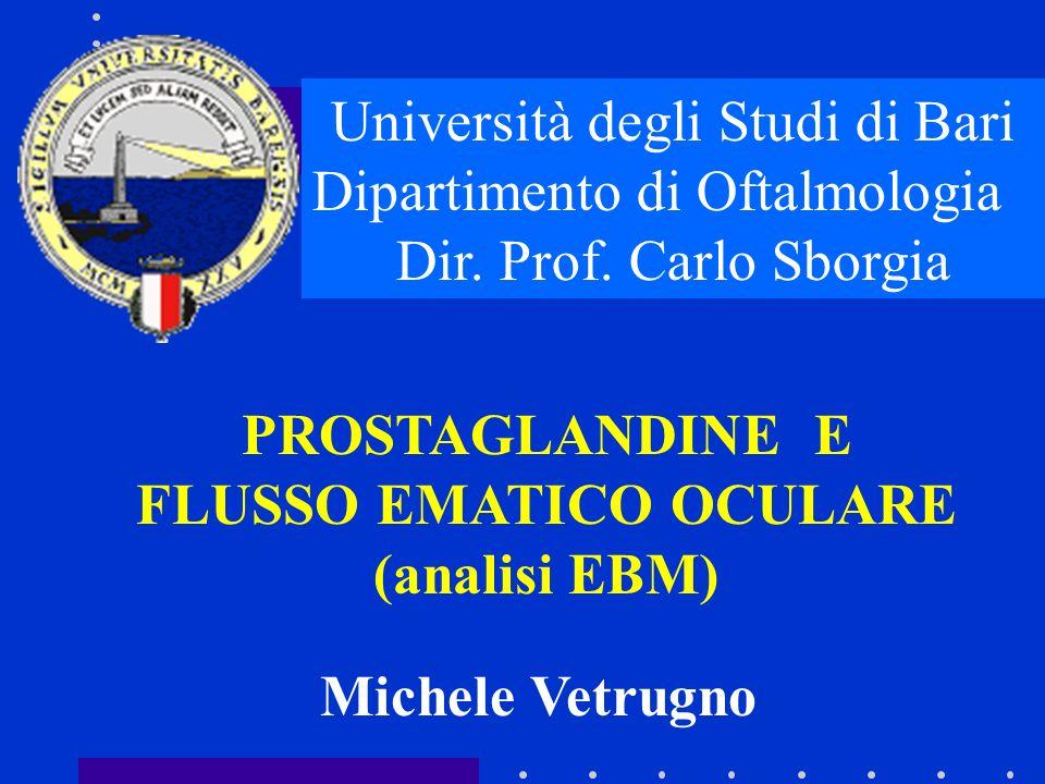 Università degli Studi di Bari Dipartimento di Oftalmologia Dir. Prof. Carlo Sborgia PROSTAGLANDINE E FLUSSO EMATICO OCULARE (analisi EBM) Michele Vet