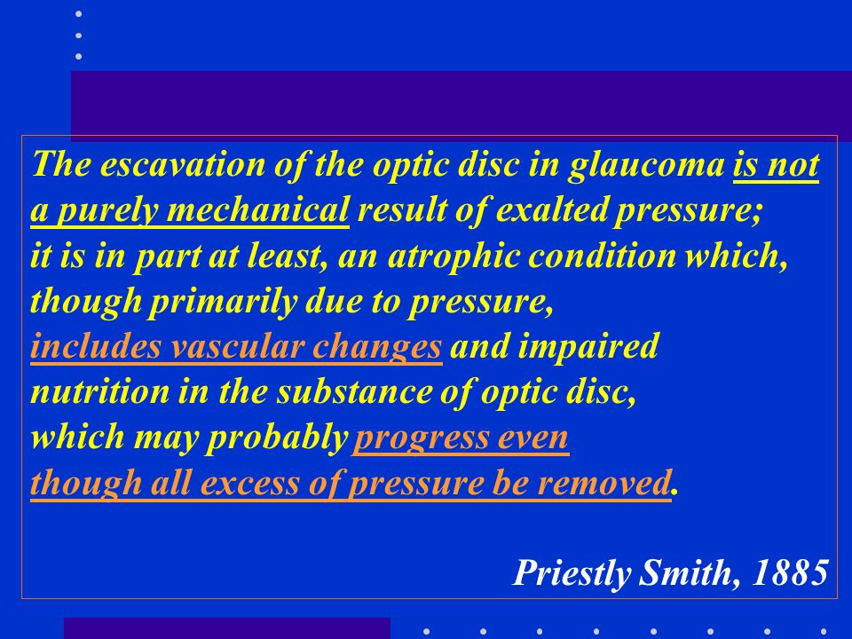 The escavation of the optic disc in glaucoma is not a purely mechanical result of exalted pressure; it is in part at least, an atrophic condition whic
