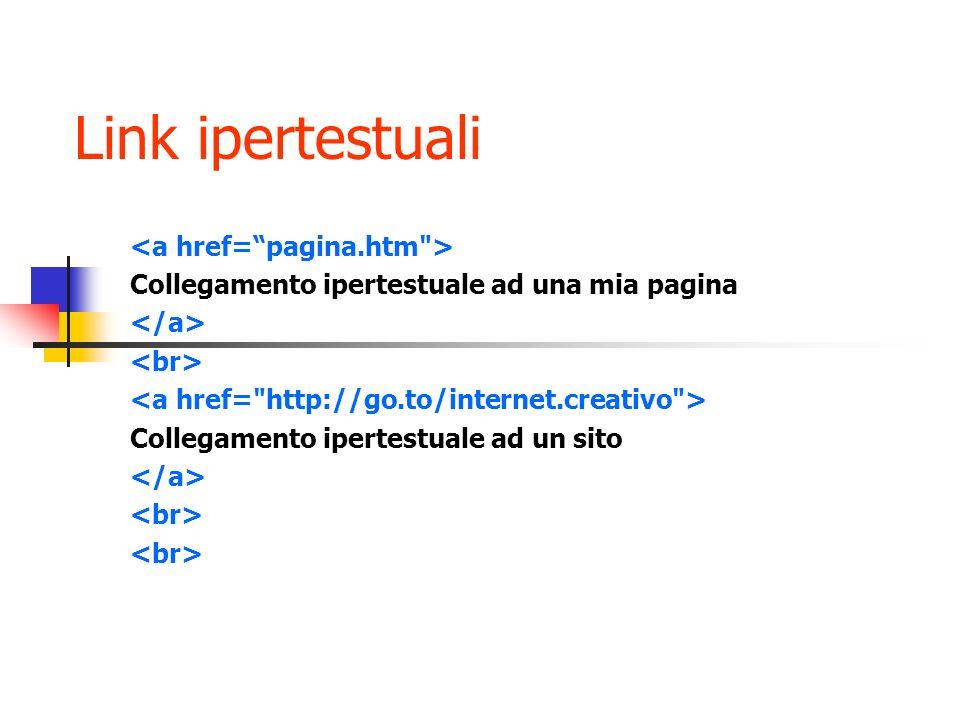 Link ipertestuali Collegamento ipertestuale ad una mia pagina Collegamento ipertestuale ad un sito