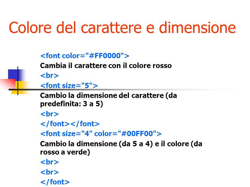 Colore del carattere e dimensione Cambia il carattere con il colore rosso Cambio la dimensione del carattere (da predefinita: 3 a 5) Cambio la dimensi