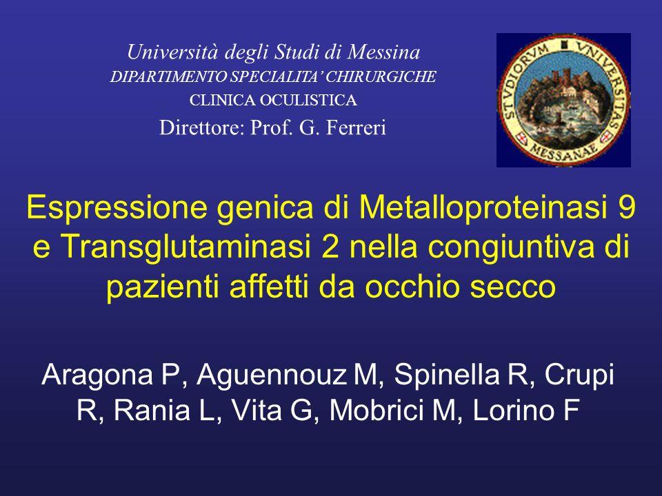 Espressione genica di Metalloproteinasi 9 e Transglutaminasi 2 nella congiuntiva di pazienti affetti da occhio secco Aragona P, Aguennouz M, Spinella