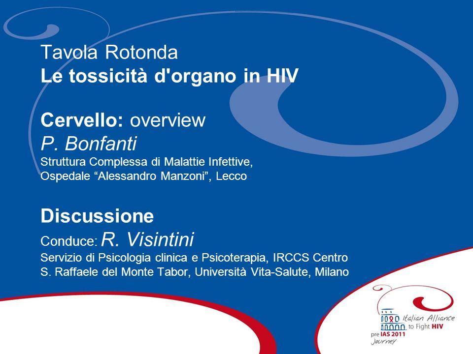 Tavola Rotonda Le tossicità d'organo in HIV Cervello: overview P. Bonfanti Struttura Complessa di Malattie Infettive, Ospedale Alessandro Manzoni, Lec