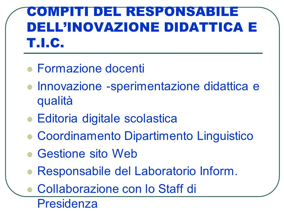 COMPITI DEL RESPONSABILE DELLINOVAZIONE DIDATTICA E T.I.C. Formazione docenti Innovazione -sperimentazione didattica e qualità Editoria digitale scola