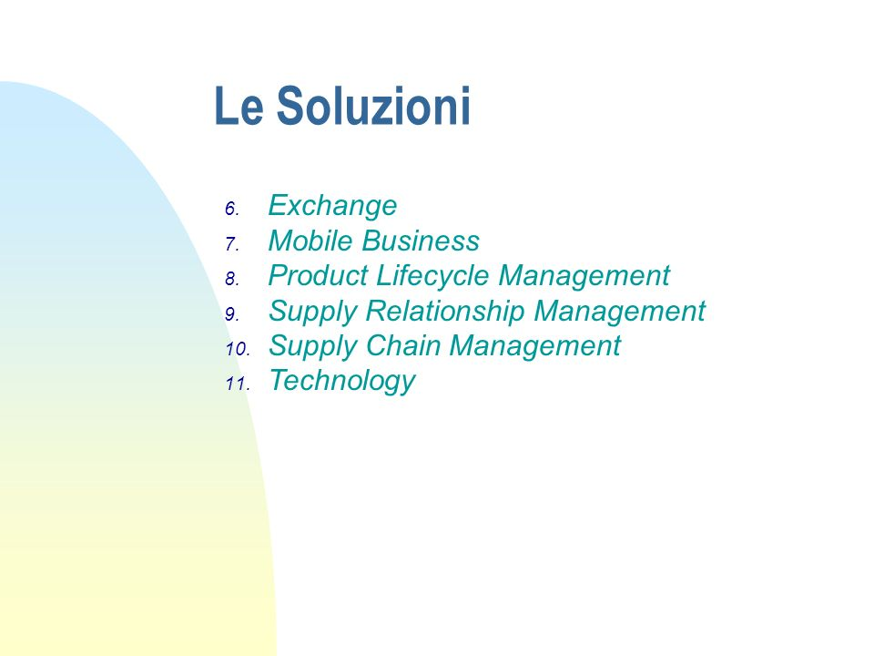 Le Soluzioni 6. Exchange 7. Mobile Business 8. Product Lifecycle Management 9. Supply Relationship Management 10. Supply Chain Management 11. Technolo
