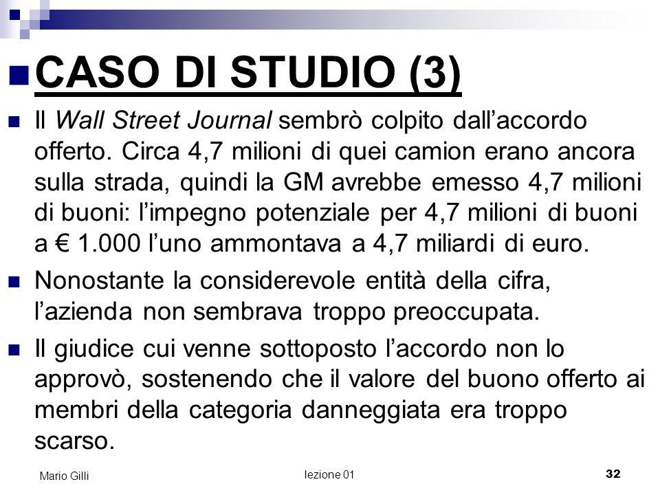 lezione 01 33 Mario Gilli CASO DI STUDIO (4) Nel 1999 concordarono i termini di un accordo rivisto, che venne provvisoriamente approvato dal giudice: 1.