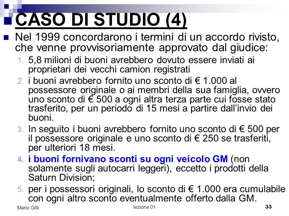 lezione 01 34 Mario Gilli CASO DI STUDIO (5) Considerate le seguenti affermazioni: 1.