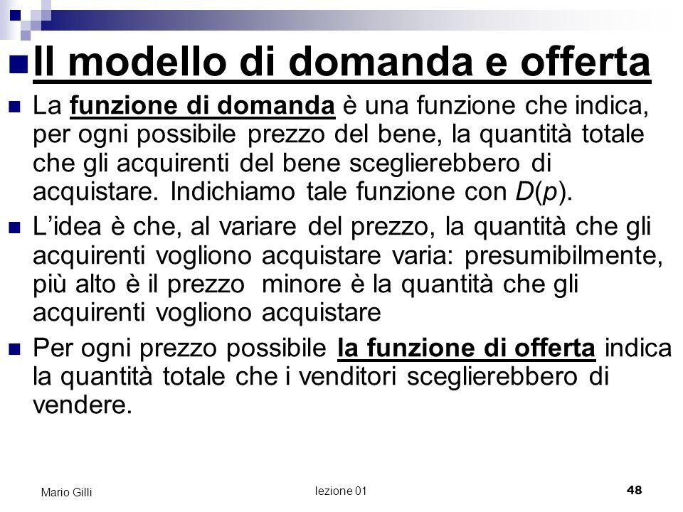lezione 01 49 Mario Gilli Il modello di domanda e offerta in generale (1) Immaginate un prodotto di massa ( commodity ), come il grano, acquistato e venduto da molte persone.