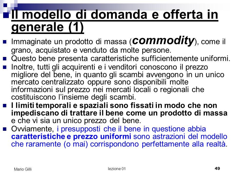 lezione 01 50 Mario Gilli Il modello di domanda e offerta in generale (2) Lequilibrio Supponete che, in qualche modo, venga determinato il prezzo del bene.