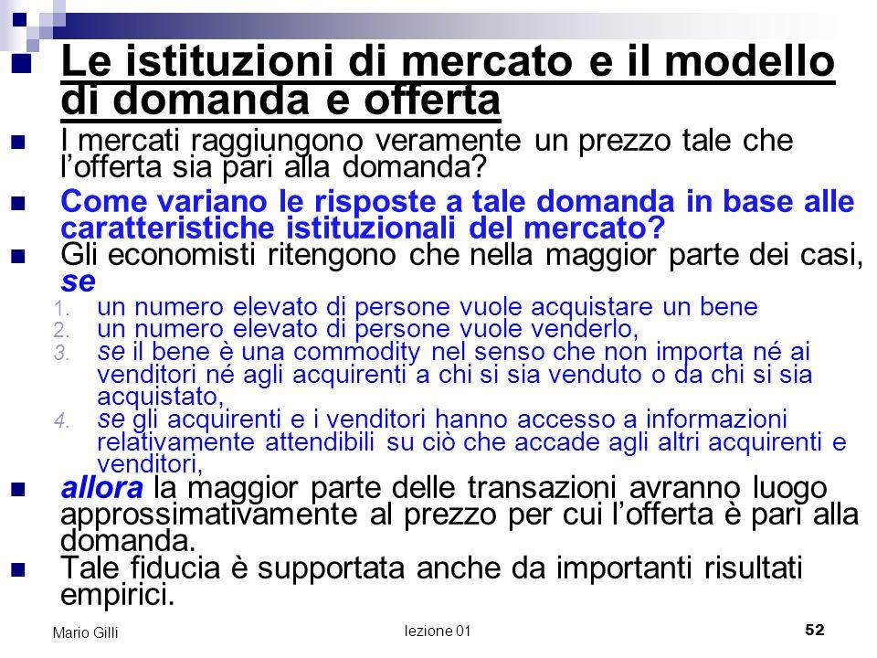lezione 01 53 Mario Gilli Il modello delluguaglianza tra domanda e offerta Ogniqualvolta utilizziamo il modello di domanda e offerta dobbiamo domandarci: 1.