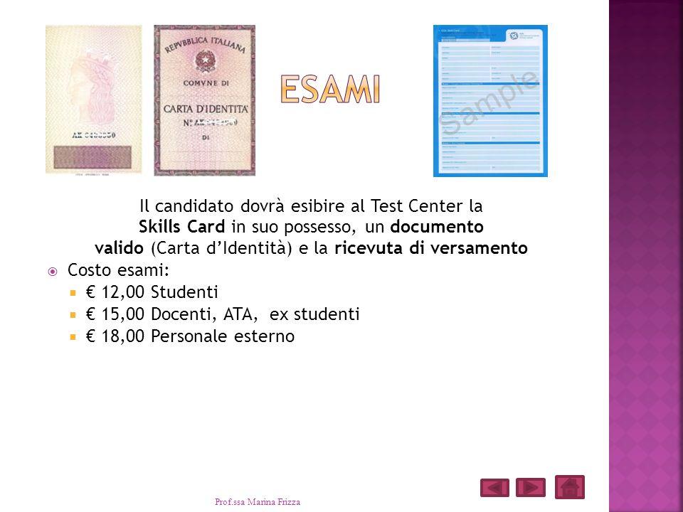 Il candidato dovrà esibire al Test Center la Skills Card in suo possesso, un documento valido (Carta dIdentità) e la ricevuta di versamento Costo esam