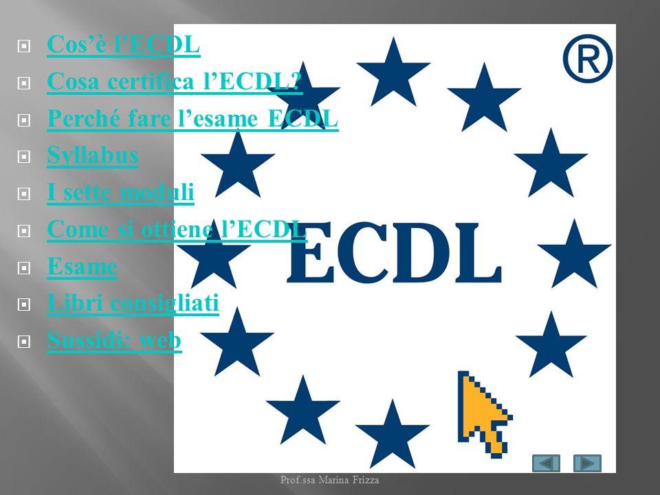 Cosè lECDL Cosa certifica lECDL? Perché fare lesame ECDL Syllabus I sette moduli Come si ottiene lECDL Esame Libri consigliati Sussidi: web Prof.ssa M