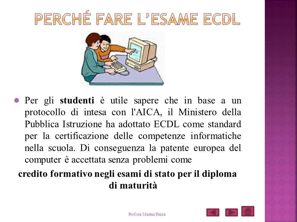 Per gli studenti è utile sapere che in base a un protocollo di intesa con l'AICA, il Ministero della Pubblica Istruzione ha adottato ECDL come standar