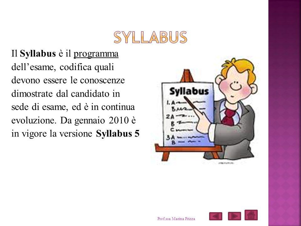 Il Syllabus è il programma dellesame, codifica quali devono essere le conoscenze dimostrate dal candidato in sede di esame, ed è in continua evoluzion