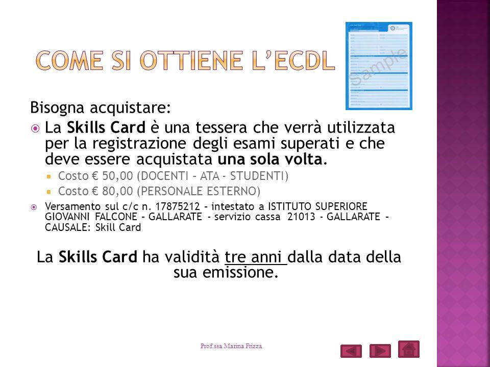 Bisogna acquistare: La Skills Card è una tessera che verrà utilizzata per la registrazione degli esami superati e che deve essere acquistata una sola